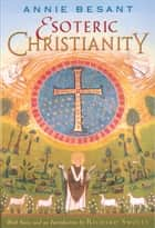 Esoteric Christianity ebook by Annie Besant, Richard Smoley