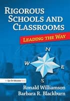 Rigorous Schools and Classrooms - Leading the Way ebook by Ronald Williamson, Barbara Blackburn