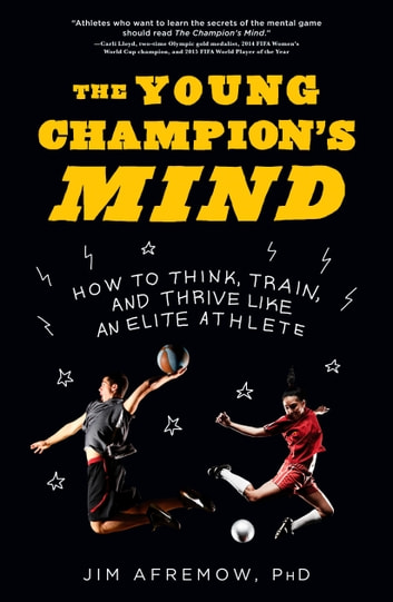 The Young Champion's Mind - How to Think, Train, and Thrive Like an Elite Athlete ebook by Jim Afremow, PhD