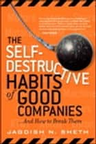 The Self-Destructive Habits of Good Companies ebook by Jagdish N. Sheth