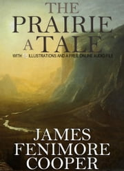 The Prairie, A Tale: With 15 Illustrations and a Free Online Audio File