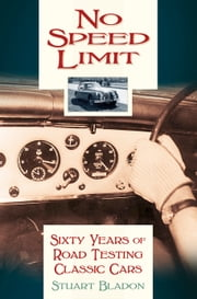 No Speed Limit - Sixty Years of Road Testing Classic Cars ebook by Stuart Bladon