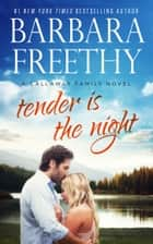 Tender Is The Night - Callaway Cousins #2 ebook by Barbara Freethy