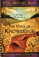The Voice of Knowledge: A Practical Guide to Inner Peace eBook by don Miguel Ruiz, Janet Mills