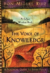 The Voice of Knowledge: A Practical Guide to Inner Peace ebook by don Miguel Ruiz, with Janet Mills