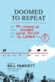 Doomed to Repeat - The Lessons of History We've Failed to Learn ebook by Bill Fawcett