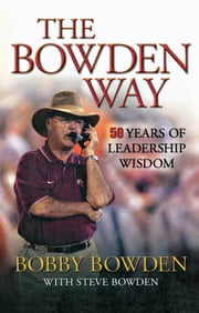 The Bowden Way - 50 Years of Leadership Wisdom ebook by Bobby Bowden,Steve Bowden