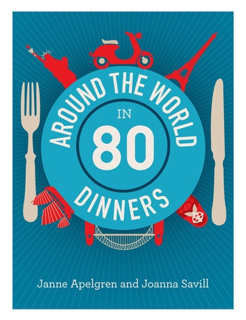 Around the World in 80 Dinners ebook by Janne Apelgren,Joanna Savill