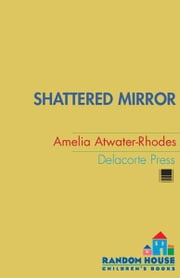Shattered Mirror ebook by Amelia Atwater-Rhodes