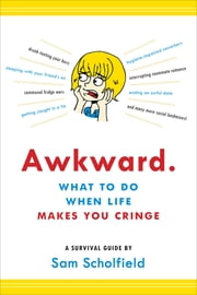 Awkward. - What to Do When Life Makes You Cringe—A Survival Guide ebook by Eliot Lucas,Sam Scholfield