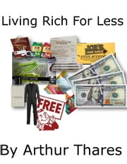 Living Rich for Less ebook by Arthur Thares