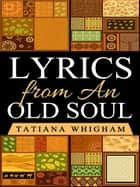 Lyrics from an Old Soul ebook by Tatiana Whigham