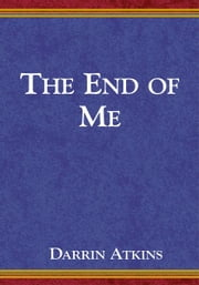 The End of Me ebook by Darrin Atkins