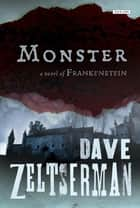 Monster: A Novel of Frankenstein ebook by Dave Zeltserman