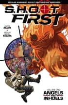 SHOOT First Volume 1: Angels and Infidels ebook by Justin Aclin