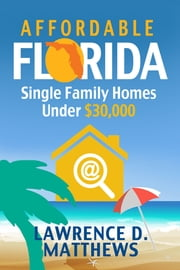 Affordable Florida: Single Family Homes Under $30,000 ebook by Lawrence D. Matthews