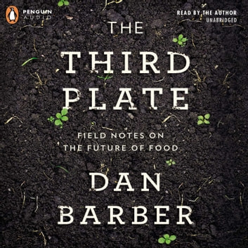 The Third Plate - Field Notes on the Future of Food audiobook by Dan Barber