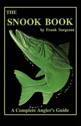 The Snook Book - A Complete Anglers Guide ebook by Frank Sargeant