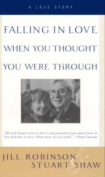 Falling In Love When You Thought You Were Through - A Love Story ebook by Jill Robinson,Stuart Shaw