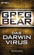 Das Darwin-Virus - Roman ebook by Greg Bear, Sebastian Vogel