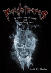 Frightmares - A collection of scary and disturbing tales ebook by Scott D. Barber