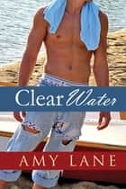 Clear Water ebook by Amy Lane