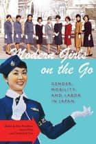 Modern Girls on the Go - Gender, Mobility, and Labor in Japan ebook by Alisa Freedman, Laura Miller, Christine R. Yano