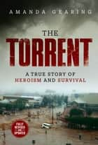 The Torrent - A True Story of Heroism and Survival ebook by Amanda Gearing