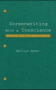 Screenwriting With a Conscience: Ethics for Screenwriters ebook by Beker, Marilyn