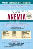 Iron Disorders Institute Guide to Anemia ebook by Cheryl Garrison