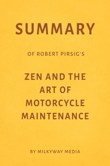 Summary of Robert Pirsig's Zen and the Art of Motorcycle Maintenance by Milkyway Media ebook by Milkyway Media