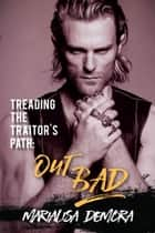 Treading the Traitor's Path: Out Bad ebook by MariaLisa deMora