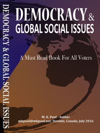 DEMOCRACY & GLOBAL SOCIAL ISSUES - A Must Read Book For All Voters ebook by M. K. Paul