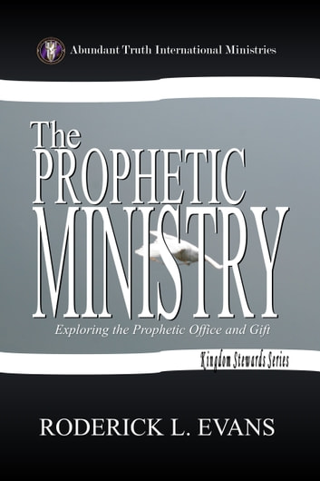 The Prophetic Ministry: Exploring the Prophetic Office and Gift ebook by Roderick L. Evans