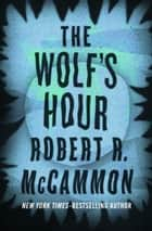 The Wolf's Hour ebook by Robert R. McCammon