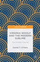 Virginia Woolf and the Modern Sublime ebook by Daniel T. O'Hara