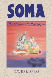 Soma - The Divine Hallucinogen ebook by David L. Spess