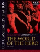OCR Classical Civilisation AS and A Level Component 11 - The World of the Hero ebook by Sally Knights
