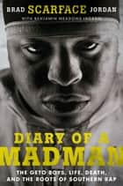 "Diary of a Madman - The Geto Boys, Life, Death, and the Roots of Southern Rap ebook by Brad ""Scarface"" Jordan, Benjamin Meadows Ingram"