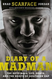 "Diary of a Madman - The Geto Boys, Life, Death, and the Roots of Southern Rap ebook by Brad ""Scarface"" Jordan,Benjamin Meadows Ingram"
