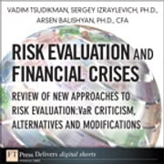 Risk Evaluation and Financial Crises - Review of New Approaches to Risk Evaluation: VaR Criticism, Alternatives and Modifications ebook by Vadim Tsudikman,Sergey Izraylevich Ph.D.,Arsen Balishyan Ph.D., CFA