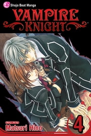 Vampire Knight, Vol. 4 ebook by Matsuri Hino, Matsuri Hino