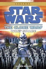 Wild Space: Star Wars Legends (The Clone Wars) ebook by Karen Miller