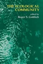 The Ecological Community ebook by Roger S. Gottlieb