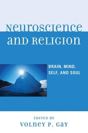 Neuroscience and Religion - Brain, Mind, Self, and Soul ebook by Volney P. Gay