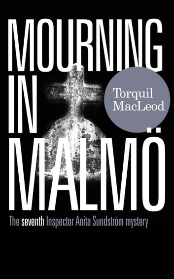 MOURNING IN MALMÖ - THE SEVENTH INSPECTOR ANITA SUNDSTRÖM MYSTERY ebook by Torquil MacLeod