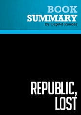 Summary of Republic, lost : How Money Corrupts Congress – and a Plan to Stop It ebook by Capitol Reader