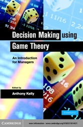 Decision Making Using Game Theory: An Introduction for Managers ebook by Kelly, Anthony