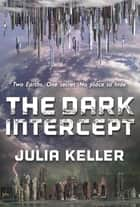 The Dark Intercept ebook by Julia Keller