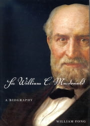 Sir William C. Macdonald - A Biography ebook by William Fong